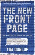 The New Front Page : new media and the rise of the audience - Tim Dunlop