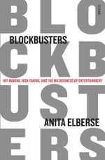 Blockbusters : hit-making, risk-taking, and the big business of entertainment - Anita Elberse