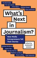 What's Next in Journalism? : new-media entrepreneurs tell their stories