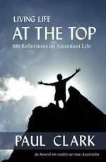 Living Life at the Top - Paul Clark