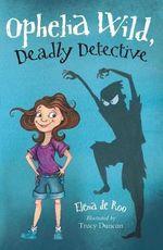 Ophelia Wild, Deadly Detective - Elena de Roo