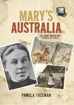 Our Stories : Mary's Australia : How Mary MacKillop Changed Australia - Pamela Freeman
