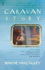 Caravan Story - Wayne Macauley