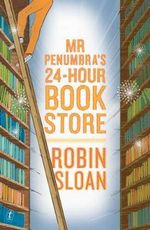 Mr Penumbra's 24-hour Bookstore - Robin Sloan