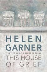This House of Grief : The Story of a Murder Trial - Helen Garner