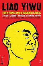 For a Song and a Hundred Songs : A Poet's Journey Through a Chinese Prison - Liao Yiwu