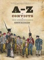 A-Z of Convicts in Van Diemen's Land - Simon Barnard