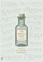 The Novel Cure  : An A-Z of Literary Remedies - Ella Berthoud