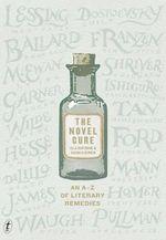 The Novel Cure  : An A-Z of Literary Remedies - Ella Berthoud