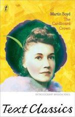 The Cardboard Crown : Text Classics - Martin Boyd
