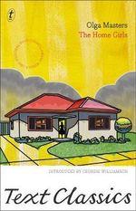 The Home Girls : Text Classics - Olga Masters