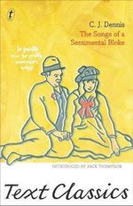 The Songs of a Sentimental Bloke : Text Classics - C.J. Dennis