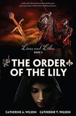 The Order of the Lily : Lions and Lilies Series : Book 2 - Catherine A. Wilson