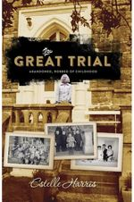 The Great Trial : Abandoned, Robbed of Childhood - Estelle Harris