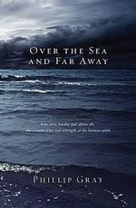 Over the Sea and Far Away - Phillip Gray