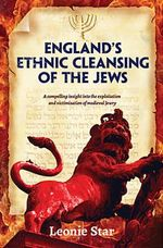 England's Ethnic Cleansing of  the Jews - Leonie Star