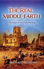 The Real Middle-Earth : The Origin of The Lord of the Rings - Michael Muhling