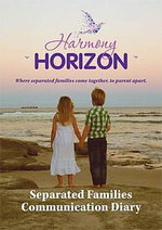 Harmony Horizon : Separated Families Communication Diary Where Separated Families Come Together, to Parent Apart. - Kerry Allison