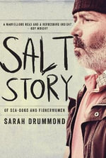 Salt Story : Of Sea-dogs and Fisherwomen - Sarah Drummond
