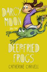 Darcy Moon and the Deep-fried Frogs - Catherine Carvell