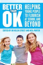 Better Than Ok : Helping Young People to Flourish at School and Beyond