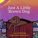 Just a Little Brown Dog - Sally Morgan