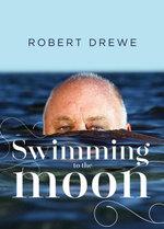 Swimming to the Moon - Robert Drewe