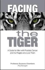 Facing the Tiger : A Guide for Men with Prostate Cancer and the People Who Love Them - Suzanne Chambers
