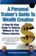 A Personal Trainer's Guide to Wealth Creation - Bradley Sheppard