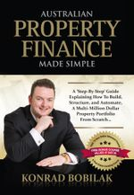 Australian Property Finance Made Simple - Konrad Bobilak