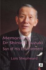 Memories of Dr Shinichi Suzuki : Son of His Environment - Lois Shepheard