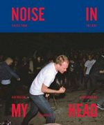 Noise in My Head : Voices From The Ugly Australian Underground - James Kritzler