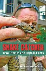 Snake Catcher : True Stories and Reptile Facts - Tony Harrison