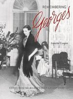 Remembering Georges : Stories from Melbourne's Most Elegant Store - Annette Cooper
