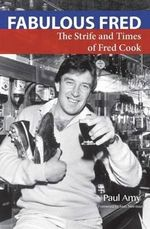 Fabulous Fred : The Strife & Times of Fred Cook - Paul Amy