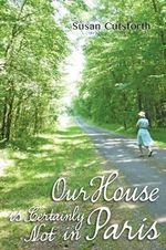 Our House is Certainly Not in Paris - Susan Cutsforth