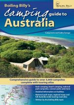 Boiling Billy's Camping Guide to Australia : Comprehensive Guide to over 3,000 Campsites -  Complete with Touring Atlas - Craig Lewis