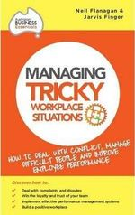 Managing Tricky Workplace Situations : How to deal with conflict, manage difficult people and improve - Neil & Finger