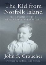 Kid from Norfolk Island : The Story of the Remarkable Alf Pollard - John Croucher