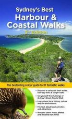Sydney's Best Harbour and Coastal Walks : The Bestselling Colour Guide to 37 Fantastic Walks : 3rd Edition - Katrina O'Brien