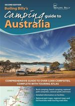 Boiling Billy's Camping Guide to Australia : Comprehensive Guide to Over 3000 Campsites Complete with Touring Atlas - Cathy Savage