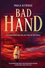 Bad Hand : The untold story of Christian, Bligh and Macarthur - Paula Astridge