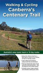 Walking & Cycling Canberra's Centenary Trail : Australia's new iconic track in 16 day routes - Nina Tallis Didcott