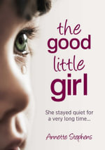 Good Little Girl : She Stayed Quiet for a Very Long Time... - Annette Stephens