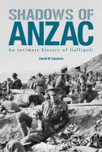 Shadows of Anzac : an Intimate History of Gallipoli - David W. Cameron