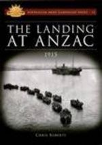 Landing At ANZAC 1915 : Australian Army Campaigns Series: Book 12 - Chris Roberts