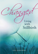 Changed : Living with Stillbirth - Lisa Jankowski