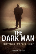Dark Man : Australia's First Serial Killer - Jason K. Foster