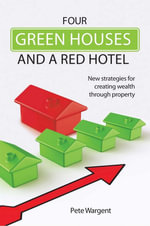 Four Green Houses and a Red Hotel : New strategies for creating wealth through property - Pete Wargent