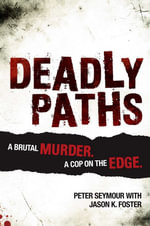 Deadly Paths : A Brutal Murder. A Cop On The Edge - Peter Seymour